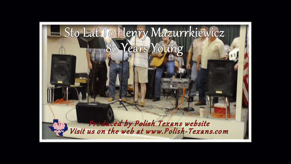 Sto Lat Sung To Henry Mazurkiewicz At His 80th Birthday Party July 17, 2010 Chappell Hill, Texas