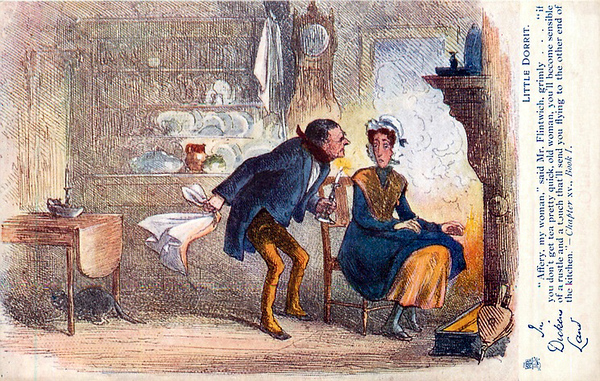 """"""" 'Affery, my woman,' said Mr Flintwich, grimly... 'if you don't get tea pretty quick, old woman, you'll become sensible of a rustle and a touch that'll send you flying to the other end of the kitchen.' """""""