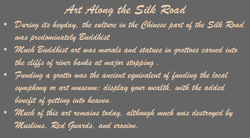 I have divided the Silk Road photos into two galleries.  This one shows some of the magnificent art we saw during the trip.  The Silk Road Scenery gallery shows the scenery and people we encountered.