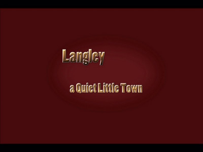 Langley, a quiet little town Please turn on volume when playing this AV show