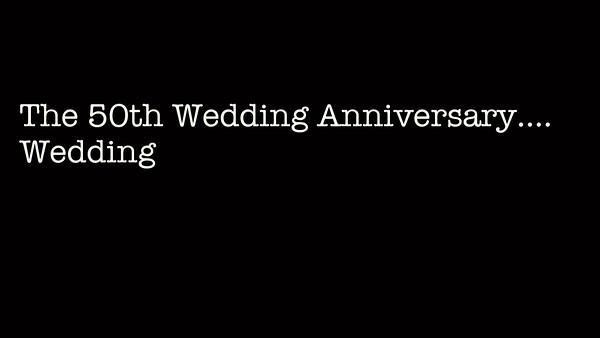The 50th Wedding Anniversary..Wedding