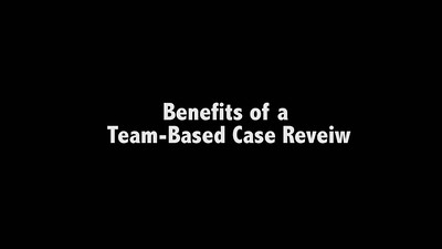 Benefits of Team-Based Case Review