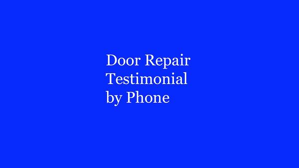 Door Repair Testimonial by Phone