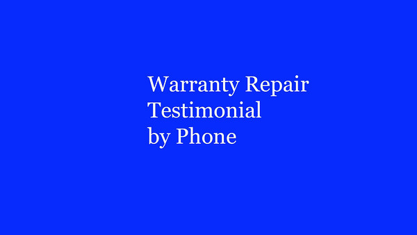 Warranty Repair Testimonial by Phone