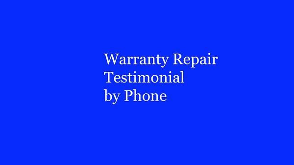 Warranty Repair Testimonial by Phone
