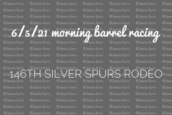 June 5, 2021 morning barrel racing 146th Silver Spurs Rodeo
