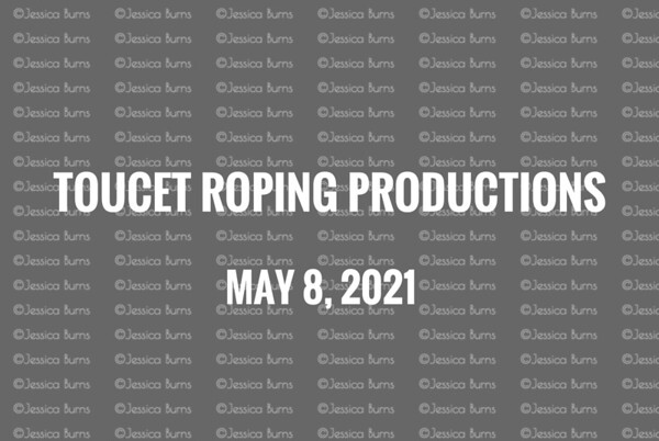 Toucet Roping Productions May 8, 2021