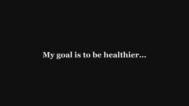 My goal is to be healthier