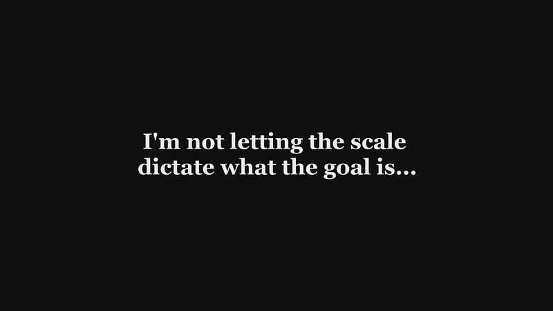 Not letting the scale dictate the goal