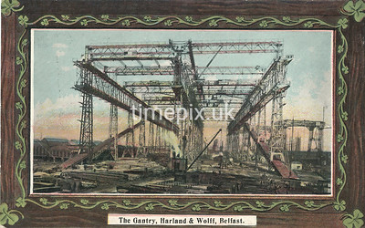 PC_Johnstone_12A, Edwardian postcard of The Gantry Harland & Wolff, Belfast by J Johnstone