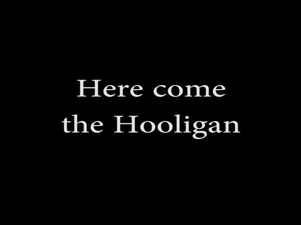 Video Clip - Here come the Hooligan