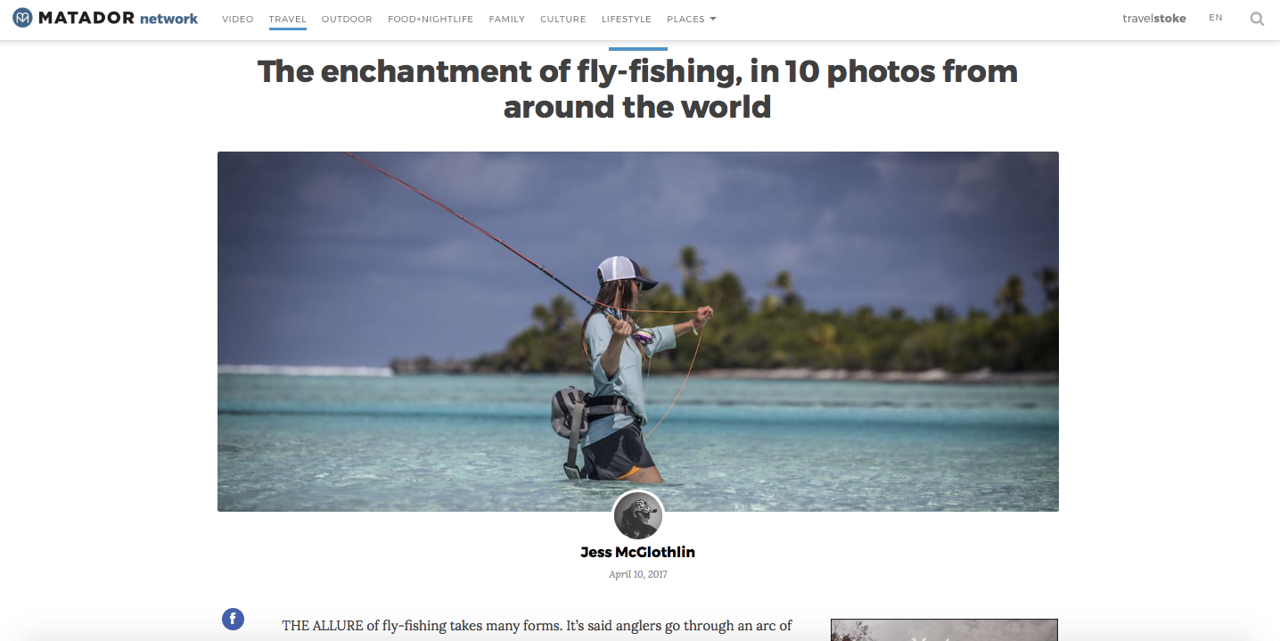 "<a href=""https://matadornetwork.com/view/enchantment-fly-fishing-10-photos-around-world/"">https://matadornetwork.com/view/enchantment-fly-fishing-10-photos-around-world/</a><br /> <br /> Fly-fishing travel photo essay and intro.<br /> <br /> Matador Network, May 2017."