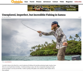 Fly fishing Samoa photo essay.  http://www.outsideonline.com/2068031/unexplored-imperfect-incredible-fishing-samoa  Outside online, April 2016.