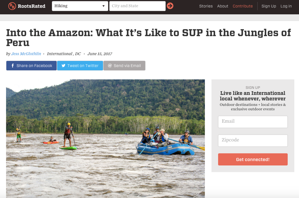 "RootsRated.com, ""Into the Amazon: What It's Like to SUP in the Jungles of Peru""<br /> <br /> Writing and photography, June 2017.<br /> <br /> <a href=""https://rootsrated.com/stories/into-the-amazon-what-it-s-like-to-sup-in-the-jungles-of-peru"">https://rootsrated.com/stories/into-the-amazon-what-it-s-like-to-sup-in-the-jungles-of-peru</a>"