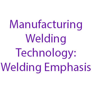 Manufacturing Engineering Technology: Welding Emphasis