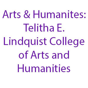 Arts and Humanities: Telitha E. Lindquist College of Arts and Humanities