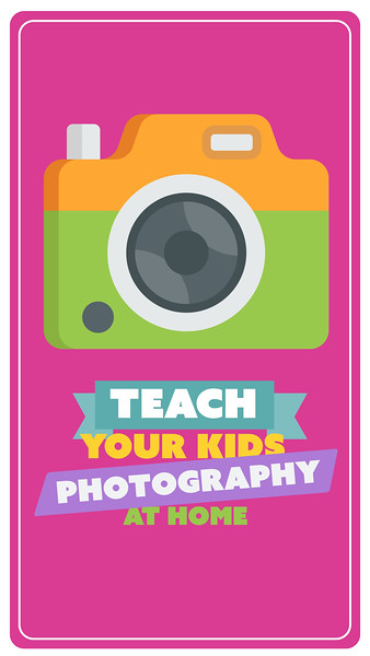 Teach Your Kids Photography At Home