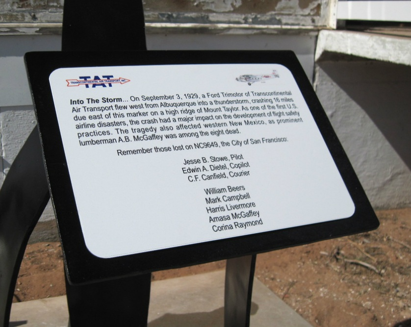 "MEMORIAL - Grants, New Mexico<br /> <br /> On September 28, 2012, the Cibola County Historical Society unveiled a memorial plaque dedicated to those persons lost on the ""City of San Francisco"".<br /> <br /> For more information about the memorial and the Mount Taylor Air Disaster of 1929, please visit their website at: <a href=""http://www.cibolahistory.org/mount-taylor-air-disaster.html"">http://www.cibolahistory.org/mount-taylor-air-disaster.html</a>"