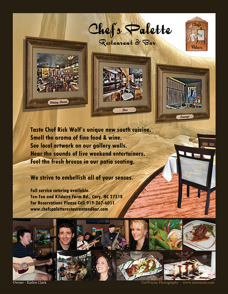 This is the Cary Magazine full page ad I did for Chef's Palette. http://www.chefspaletterestaurantandbar.com/index.html  It took hundreds of pictures and lots of work with ideas from Kathie Clark and others.  Published on page 75 of the Sept/Oct Cary Magazine. http://www.teewayne.com ; Cary Photographer - © TeeWayne Photography 2011