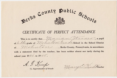 Berks County Public Schools. Certificate of Perfect Attendance... Marian Werner, 6th grade, Mohnton Grade School... 1944-1945. Signed: A. F. Kemp, Mary E. Kindt (teacher)