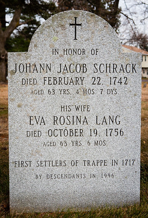Monument 'In honor of Johann Jacob Schrack, Died February 22, 1742, aged 63 yrs, 4 mo, 7 d. His wife Eva Rosina Lang, died Oct 19, 1756, aged 68 yrs, 6 mo. First settlers of Trappe in 1717'