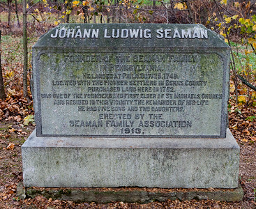 Monument in St. Michael's (old) Cemetery, reads: Johann Ludwig Seaman. Founder of the Seaman Family in Pennsylvania. He landed at Philadelphia Oct 25, 1748. Located with the pioneer settlers in Berks County. Purchased land here in 1752. Was one of the founders and first elder of St. Michael's Church and resided in this vicinity the remainder of his life. He had five sons and two daughters. - Erected by the Seaman Family Association 1913.
