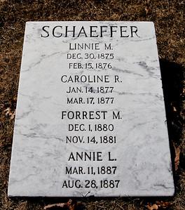 Schaeffer:  Linnie M., Dec 30, 1875 - Feb 15, 1876.  Caroline R., Jan 14, 1877 - Mar 17, 1877.  Forrest M., Dec 1, 1880 - Nov 14, 1881.  Annie L., Mar 11, 1887 - Aug 28, 1887.
