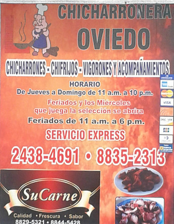"Chicharronera Oviedo Chicharrones • Chifrijos • Vigorones y Acompanamientos (MY FAV is the Yucca!!!  Steamed Yucca [I thought it was ""fried"" but it wasn't & YUMMM!!!]).  ALL credit cards.  HOURS•HORARIO:  Thursday•Jueves - 11am-9pm.  Friday-Sunday•Viernes-Domingo - 11am-10pm.  Holidays - 11am-6pm.  DELIVERY•SERVICIO EXPRESS  OWNER:  Alfonso  LOCATION:  La Guacima (Alajuela province) Getting off Pista del Sol•Highway•Ruta 27 - go Right on Guacima Abajo to the split & veer Left & it's across the street from AutoMercado 2-438-4691 • 8-835-2313"