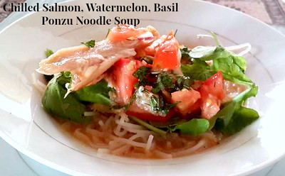 Chilled Salmon, Watermelon, Basil Ponzu Noodle Soup