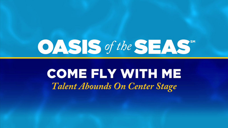 Oasis of the Seas - Come Fly With Me