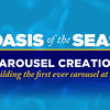 Oasis of the Seas - Carousel Creation