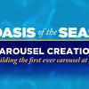 Oasis of the Seas - Carousel Creation