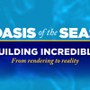 Oasis of the Seas - Building Incredible