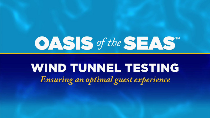 Oasis of the Seas Wind Tunnel Testing. 05/19/09