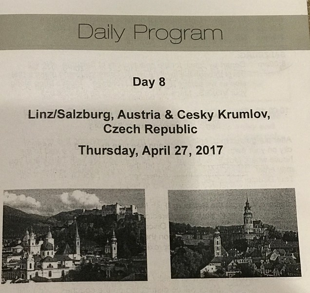 """Our next day took us to Linz, Austria where you had 1 of a few choices:<br /> <br /> 1. You could head to Salzburg, Austria… the home of Mozart and the setting of the infamous """"The Sound of Music"""" movie.<br />  <br /> 2. You could go to Cesky Krumlov in the Czech Republic… a very well-preserved medieval town.<br /> <br /> 3. You could enjoy a stroll around on your own & lunch in Linz (a beautiful place in it's own right!)… which we did as we'd already been in Europe for 3 weeks by then & had 2 weeks to go so needed a day off of touring! :-) Tauck even gave us 20 euros per person to go enjoy lunch to be fair since everyone on the other 2 tours got that for their lunch. :-)<br /> <br /> Overall, we had a great day relaxing and everybody we talked to on the other tours had a great day too so you can't go wrong no mater what you choose to do when in Linz!"""