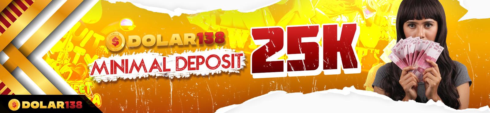 MINIMAL DEPOSIT 25K