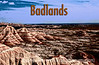 "9/12/12 - Badlands of South Dakota poster; best viewed in the larger sizes; I was trying to create something like the posters in the national park center stores.  I did quite a few posters and I like this one better than most, although I wish I'd done a different lettering and said ""Badlands National Park.""  Michael Hanne asked to see the original shot; here it is:  <a href=""http://fotoeffects.smugmug.com/Landscapes/Badlands-National-Park/24217253_xRJPjw#!i=1974602189&k=KWbxQzz"">http://fotoeffects.smugmug.com/Landscapes/Badlands-National-Park/24217253_xRJPjw#!i=1974602189&k=KWbxQzz</a><br /> <br /> I do appreciate your warm response to my shot inside Wall Drug.  I constantly work to improve my ability to capture dof and still have a way to go.<br /> <br /> Constructive criticism is always welcome."