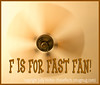 F is for Fast Fan! - last entry for the alphabet challenge