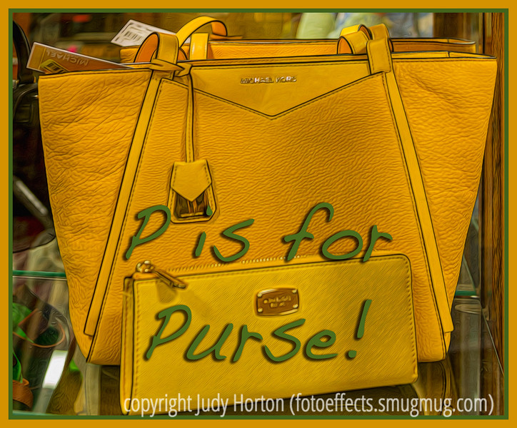 "P is for Purse! - Tomorrow is the ""P"" challenge...I'm rushing it a bit to issue this reminder!"
