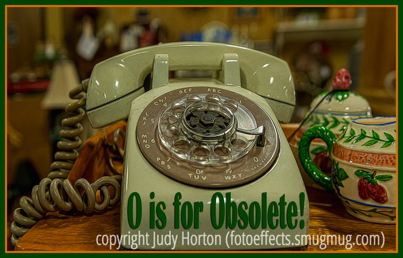 O is for Obsolete!