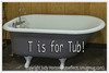 T is for Tub!