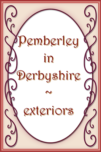 based on Chatsworth in Derbyshire with variations based on the Darcy Saga