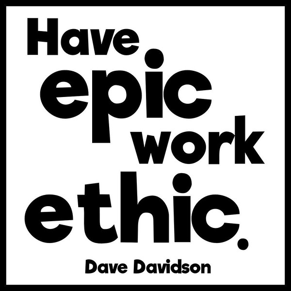 Have #epic work #ethic. #davedavidson #integrity #character #sales #inspiration #inspirationalquotes #motivationalquotes #motivation #writerofig #writing #qotd #quote #quoteoftheday