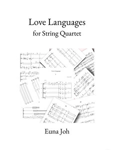 """""""The Exploration of Sounds and Techniques in String Quartet, Love Languages"""" by Euna Joh"""