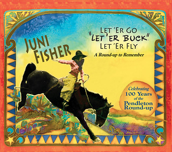 "February 2010 Juni Fisher ""Let 'er Go, Let 'er Buck, Let 'er Fly"""