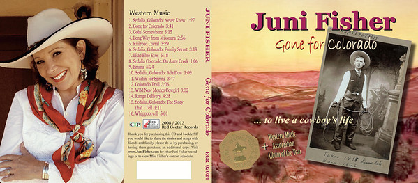 "October 2013 Juni Fisher Redesign of ""Gone for Colorado"" from jewel case to digipack  Album was WINNER OF THE 2009 Wrangler for Outstanding Traditional Western Album as presented by the National Cowboy & Western Heritage Museum, Oklahoma City, Oklahoma"