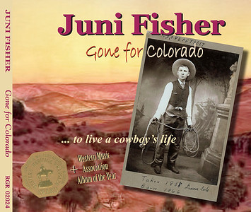 "October 2013 Juni Fisher  Redesign of ""Gone for Colorado"" from jewel case to digipack; added Wrangler Western Heritage Award sticker to package  Album was WINNER OF THE 2009 Wrangler for Outstanding Traditional Western Album as presented by the National Cowboy & Western Heritage Museum, Oklahoma City, Oklahoma"