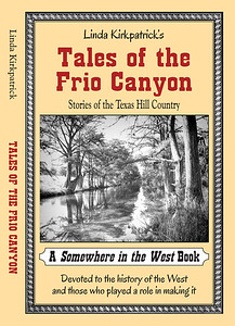 "October 2013 Linda Kirkpatrick ""Tales of the Frio Canyon"" Cover Design, Copy Editing, Interior Layout  Awarded 2014 Will Rogers Medallion for Best Non-Fiction Western"