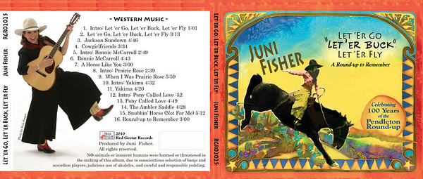 "February 2010 Juni Fisher: 6-panel Digipack CD: Package Design ""Let 'er Go, Let 'er Buck, Let 'er Fly"""