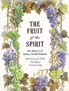 """The Fruit of the Spirit""  Cookbook Celebrating 100th Anniversary of Church of St. Mary Golva, N.D.   Work Performed:  Ad Sales, Photography, Design, Editing, Arranged for Printing  2006 3-Ring Bound Hardback"